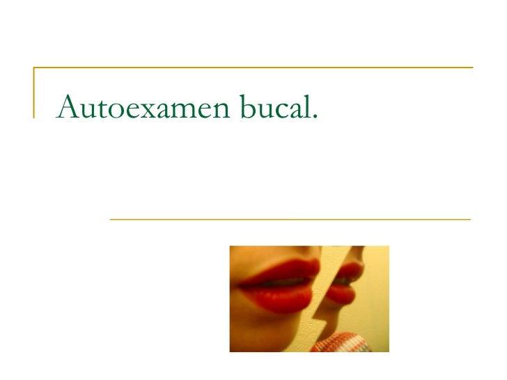 Autoexamen bucal.