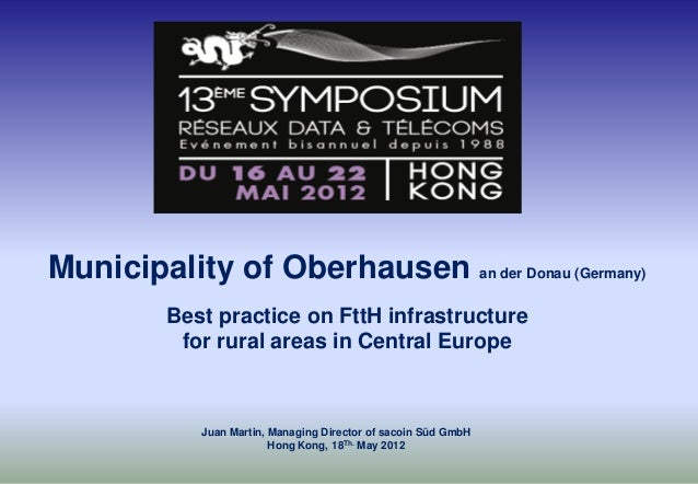 Municipality of Oberhausen an der Donau (Germany) Best practice on FttH infrastructure for rural areas in Central Europe J...