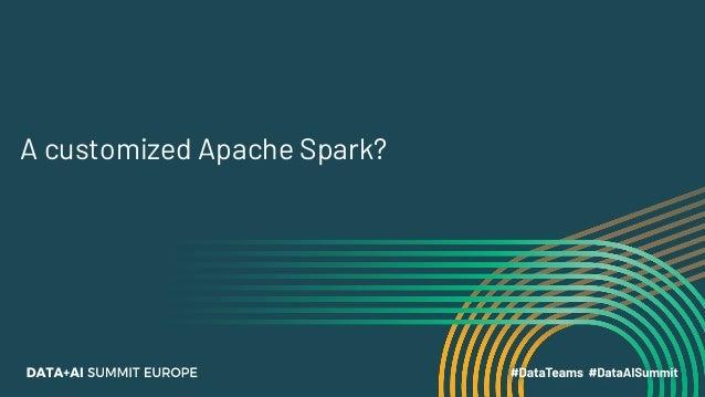 Extending Apache Spark – Beyond Spark Session Extensions Slide 3