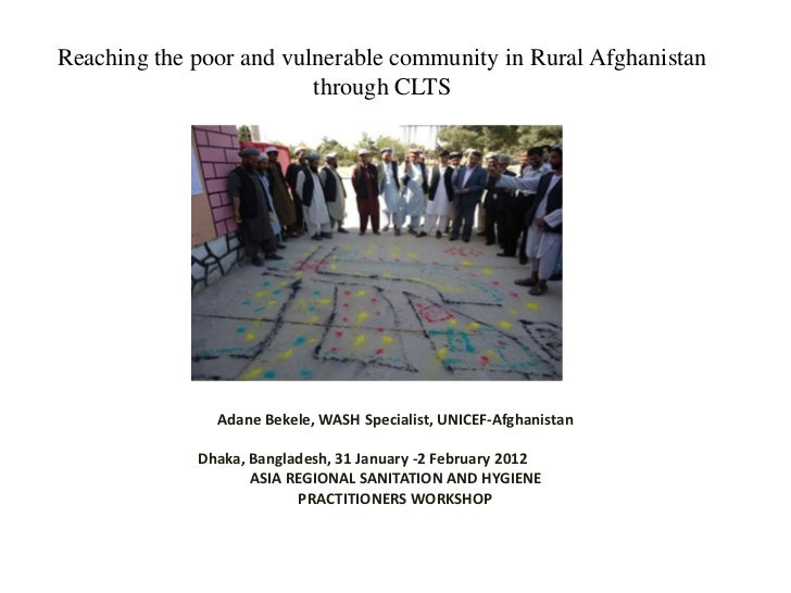 Reaching the poor and vulnerable community in Rural Afghanistan                         through CLTS               Adane B...