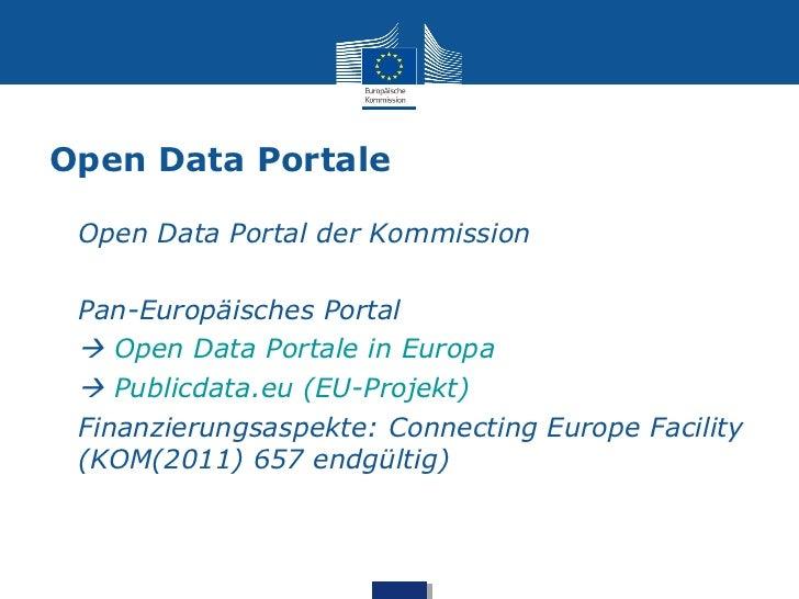 Open Data Portale• Open Data Portal der Kommission• Pan-Europäisches Portal  Open Data Portale in Europa  Publicdata.e...