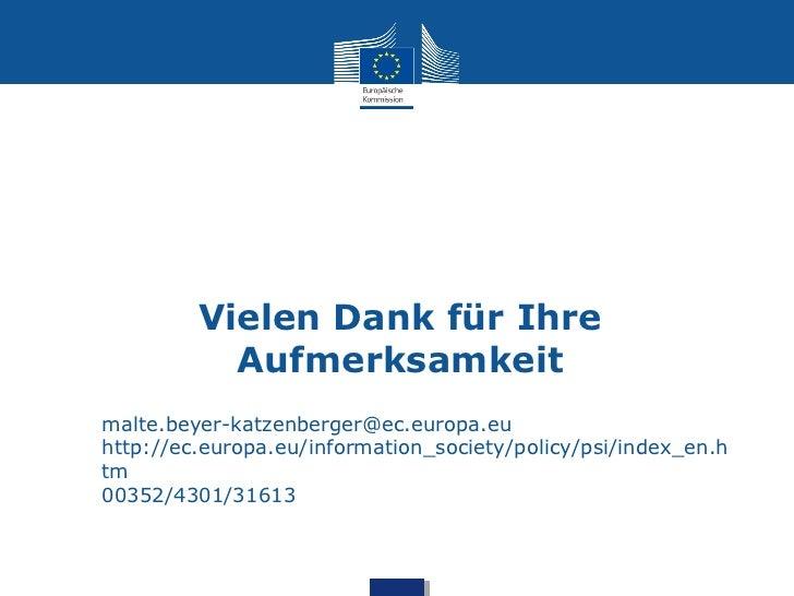 Vielen Dank für Ihre           Aufmerksamkeitmalte.beyer-katzenberger@ec.europa.euhttp://ec.europa.eu/information_society/...