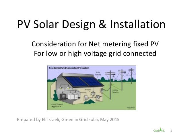 PV Solar Design & Installation Consideration for Net metering fixed PV For low or high voltage grid connected Prepared by ...