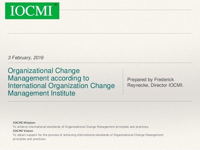 3 February, 2016 Organizational Change Management according to International Organization Change Management Institute Prep...