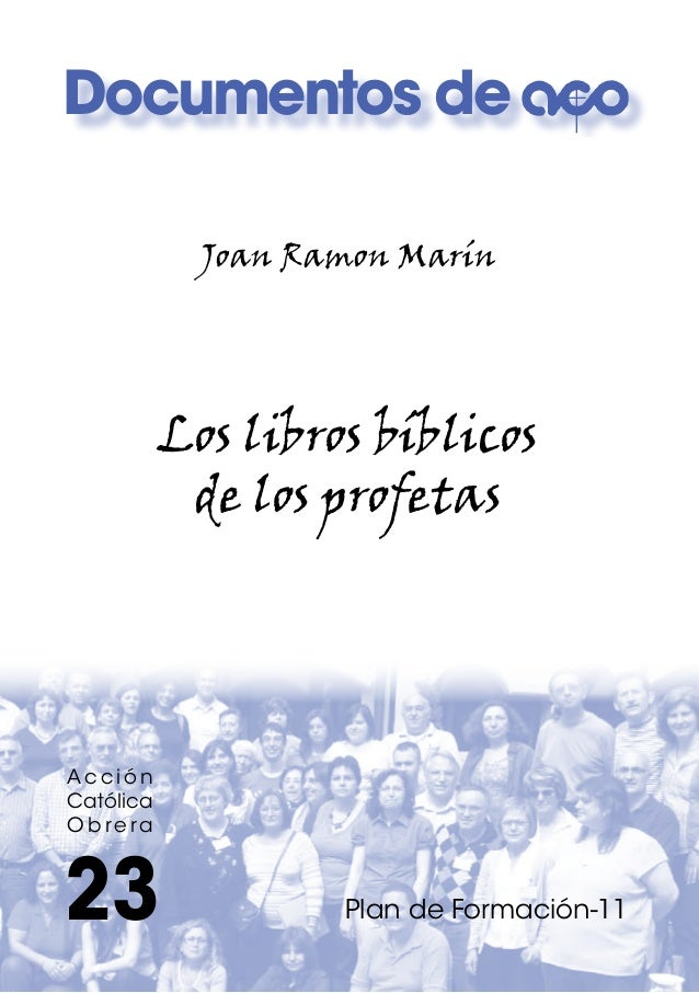 Joan Ramon Marín Los libros bíblicos de los profetas 23 Plan de Formación-11 A c c i ó n Católica O b re ra Documentos de
