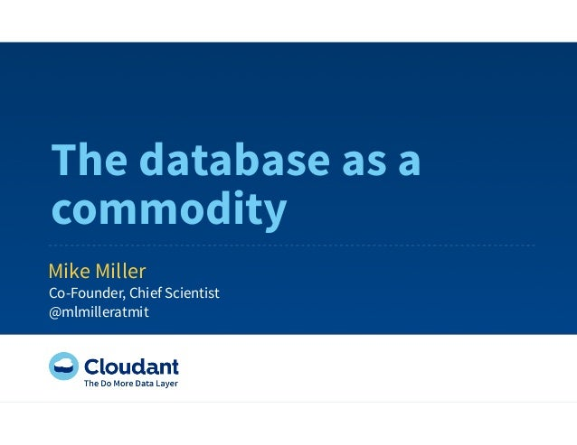 The database as acommodityMike MillerCo-Founder, Chief Scientist@mlmilleratmit