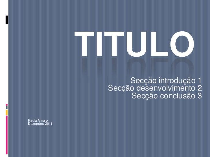 TITULO                      Secção introdução 1                 Secção desenvolvimento 2                      Secção concl...