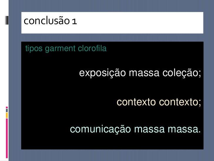 conclusão 1tipos garment clorofila               exposição massa coleção;                          contexto contexto;     ...