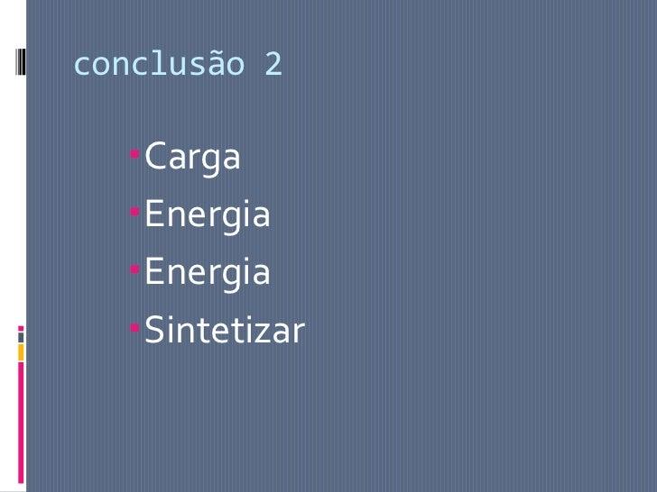 conclusão 2  Carga  Energia  Energia  Sintetizar