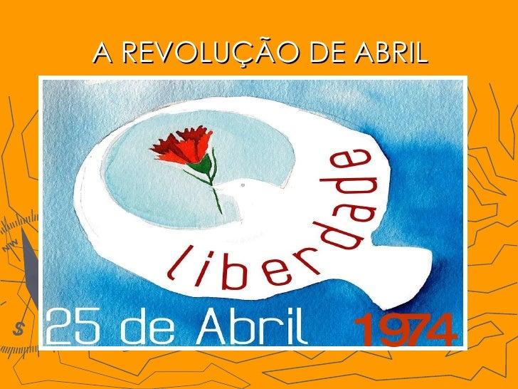 A REVOLUÇÃO DE ABRIL 1974