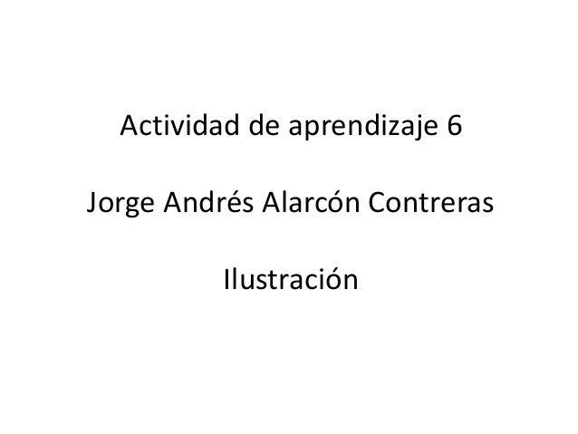 Actividad de aprendizaje 6Jorge Andrés Alarcón Contreras          Ilustración