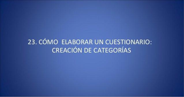 23. CÓMO ELABORAR UN CUESTIONARIO:       CREACIÓN DE CATEGORÍAS