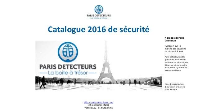 Catalogue 2016 de sécurité http://paris-detecteurs.com 22 rue Hector Malot 75012 Paris - 01 85 08 09 53 A propos de Paris ...
