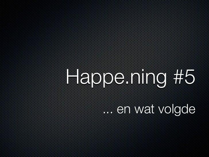Happe.ning #5   ... en wat volgde