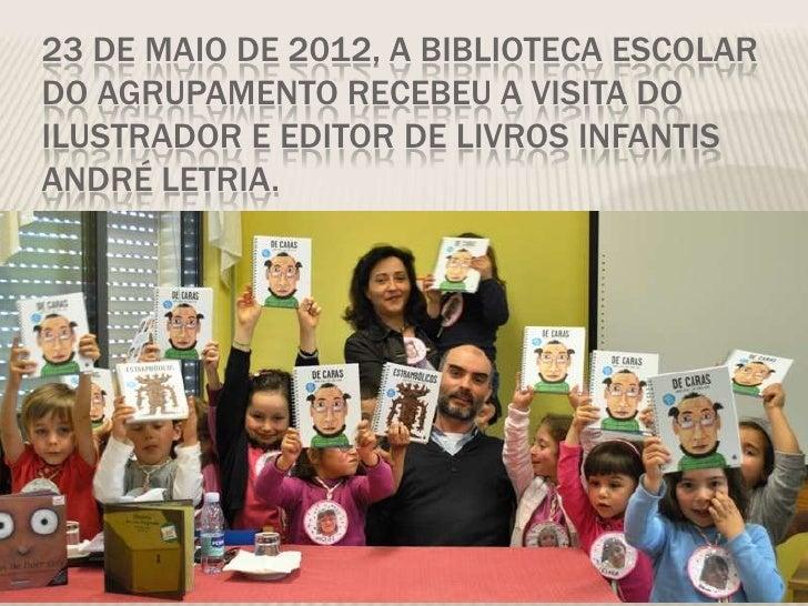 23 DE MAIO DE 2012, A BIBLIOTECA ESCOLARDO AGRUPAMENTO RECEBEU A VISITA DOILUSTRADOR E EDITOR DE LIVROS INFANTISANDRÉ LETR...