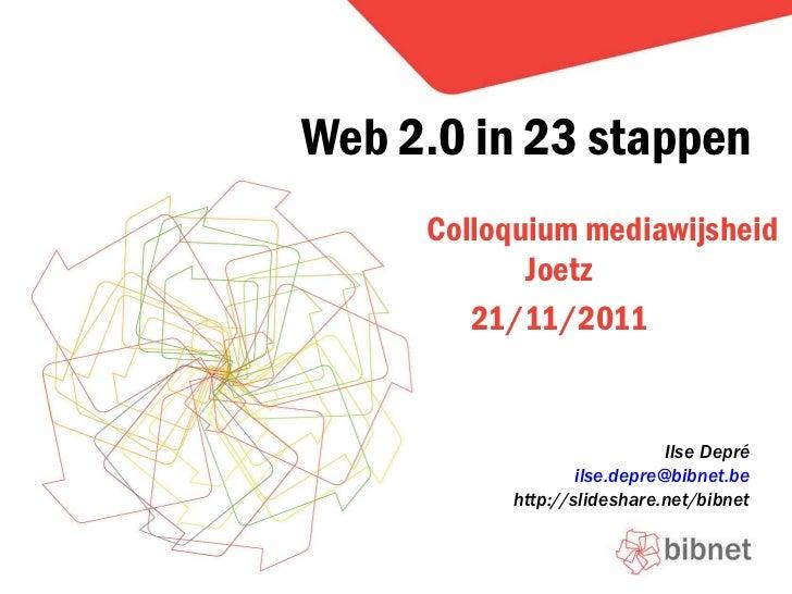 Colloquium mediawijsheid Joetz 21/11/2011 Web 2.0 in 23 stappen Ilse Depré [email_address] http://slideshare.net/bibnet