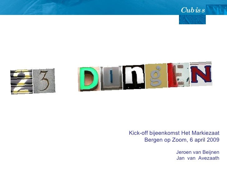 Kick-off bijeenkomst Het Markiezaat  Bergen op Zoom, 6 april 2009 Jeroen van Beijnen Jan  van  Avezaath