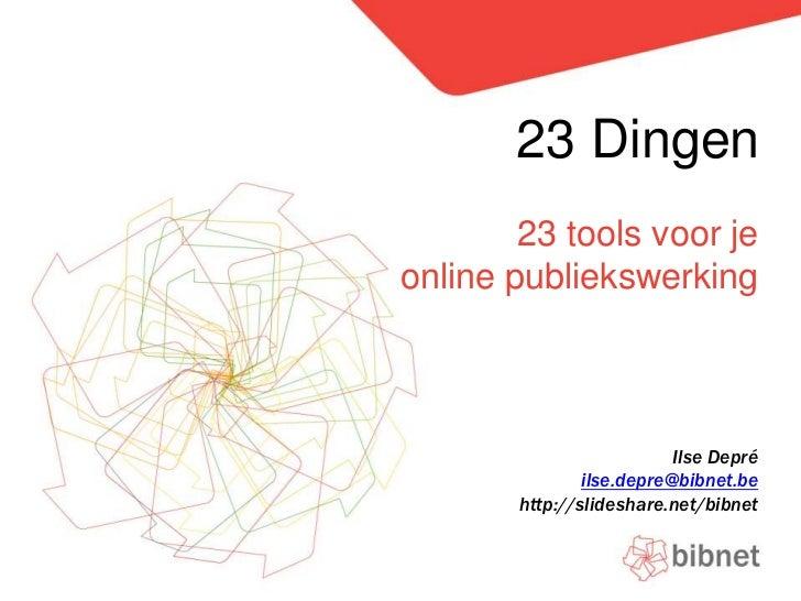 23 Dingen        23 tools voor jeonline publiekswerking                          Ilse Depré               ilse.depre@bibne...