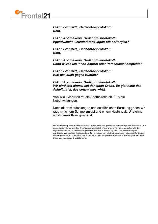 O-Ton Frontal21, Gedächtnisprotokoll: Nein. O-Ton Apothekerin, Gedächtnisprotokoll: Irgendwelche Grunderkrankungen oder Al...