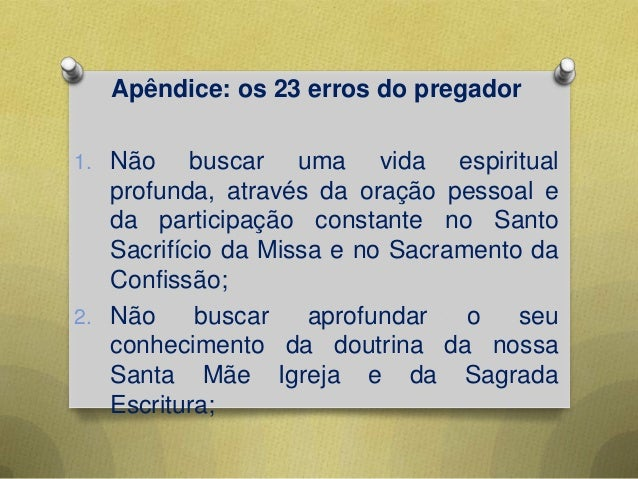 Apêndice: os 23 erros do pregador1. Não buscar uma vida espiritualprofunda, através da oração pessoal eda participação con...
