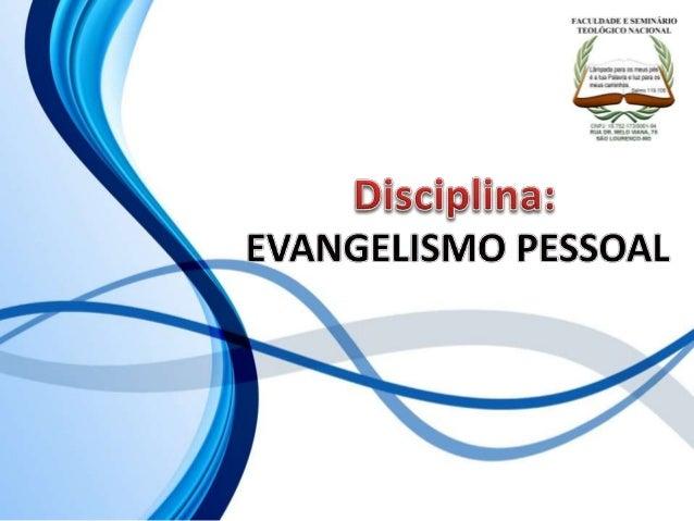 FACULDADE E SEMINÁRIOS TEOLÓGICO NACIONAL DISCIPLINA: EVANGELISMO PESSOAL ORIENTAÇÕES O Slide aqui apresentado, tem como o...