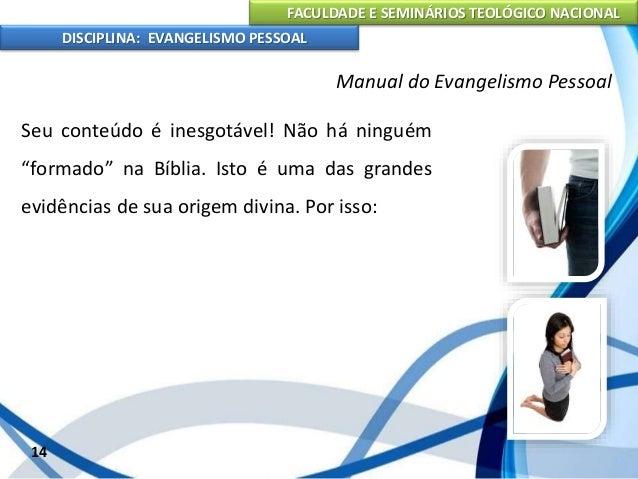 FACULDADE E SEMINÁRIOS TEOLÓGICO NACIONAL DISCIPLINA: EVANGELISMO PESSOAL Leia a Bíblia com a melhor atitude espiritual pa...