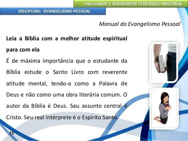 FACULDADE E SEMINÁRIOS TEOLÓGICO NACIONAL DISCIPLINA: EVANGELISMO PESSOAL Leia a Bíblia com meditação e oração Assim fez D...