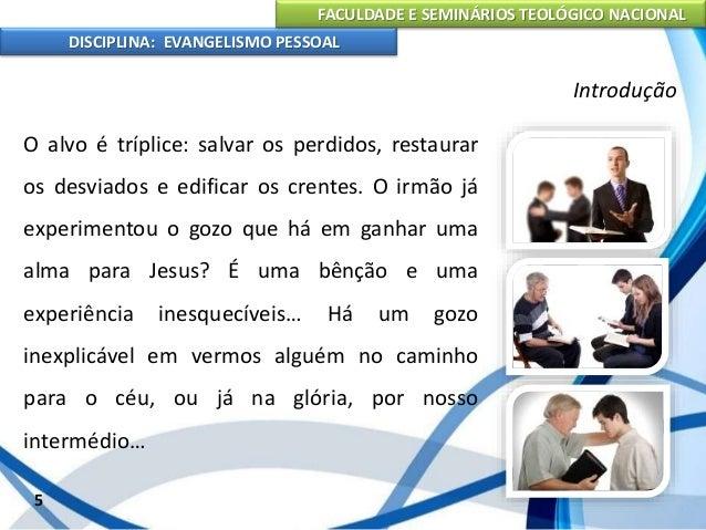 FACULDADE E SEMINÁRIOS TEOLÓGICO NACIONAL DISCIPLINA: EVANGELISMO PESSOAL Ganhar almas foi a suprema tarefa do Senhor Jesu...