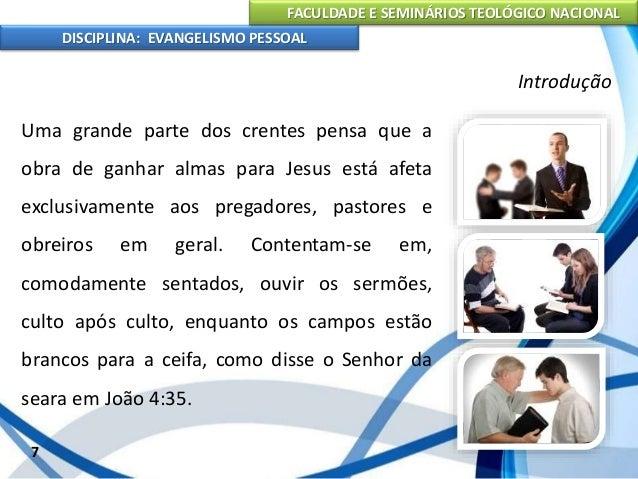 """FACULDADE E SEMINÁRIOS TEOLÓGICO NACIONAL DISCIPLINA: EVANGELISMO PESSOAL O """"ide"""" de Jesus para irmos aos Derdidos (Mc 16...."""