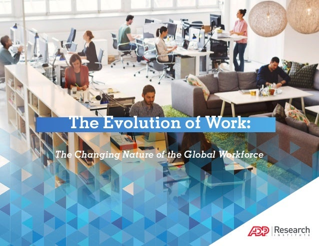 The Evolution of Work - The Changing Nature of the Global Workplace