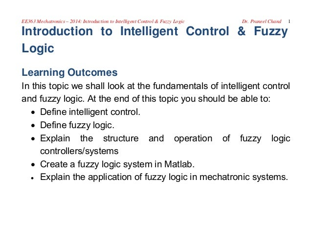 learning fuzzy logics Traditional and classical logic typically categorize information into binary patterns such as: yes/no, true/false, or day/night fuzzy logic instead focuses on characterizing the space between these black-or-white scenarios fuzzy logic is a superset of conventional (boolean) logic that has been.