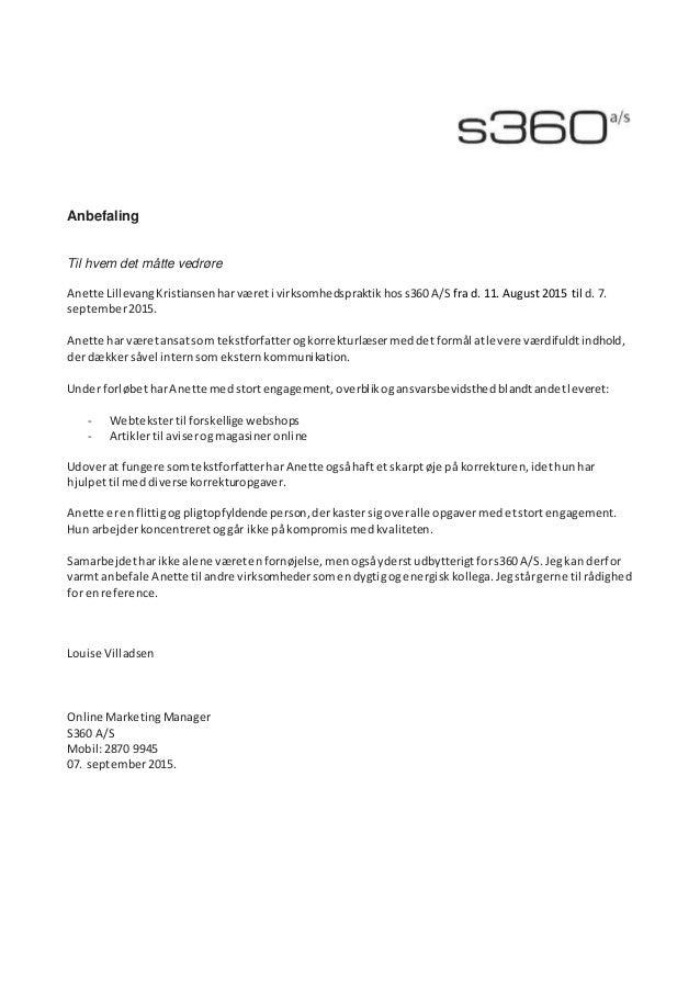 Anbefaling Til hvem det måtte vedrøre Anette LillevangKristiansen harværeti virksomhedspraktikhoss360 A/S fra d. 11. Augus...