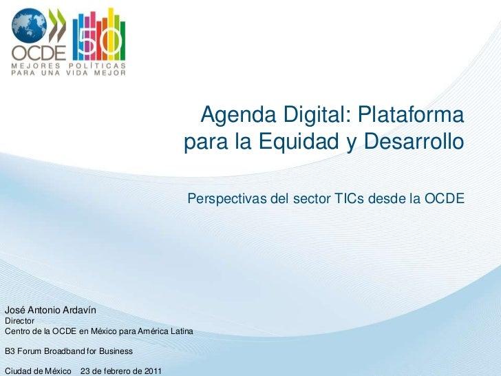 Agenda Digital: Plataforma para la Equidad y Desarrollo<br />Perspectivas del sector TICs desde la OCDE<br />José Antonio ...