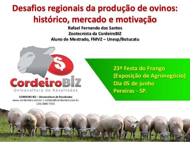 23ª Festa do Frango (Exposição de Agronegócio) Dia 05 de junho Pereiras - SP. CORDEIRO BIZ – Ovinocultura de Resultados ww...