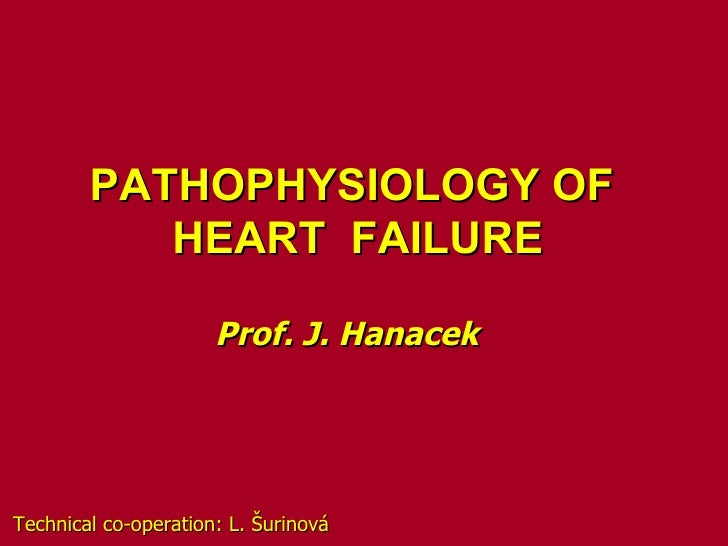 PATHOPHYSIOLOGY OF           HEART FAILURE                      Prof. J. HanacekTechnical co-operation: L. Šurinová