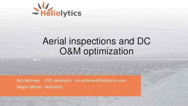 Aerial inspections and DC O&M optimization Rob Andrews CEO, Heliolytics rob.andrews@heliolytics.com Megan Mattes Heliolyti...