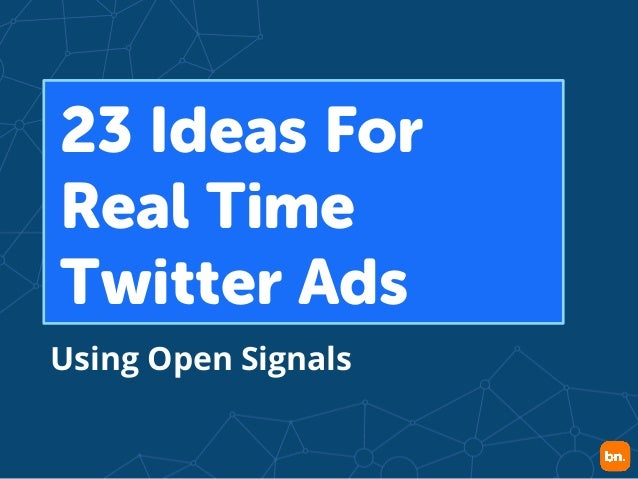 23 Ideas For Real Time Twitter Ads Using Open Signals