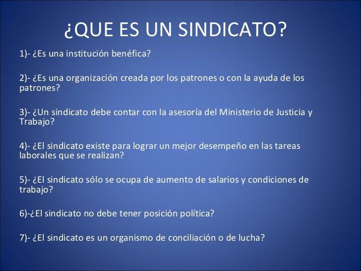 ¿QUE ES UN SINDICATO?  1)- ¿Es una institución benéfica? 2)- ¿Es una organización creada por los patrones o con la ayuda d...