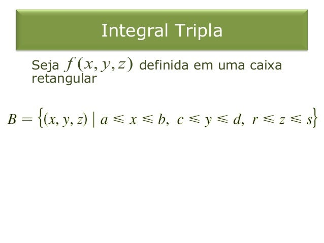 Integral Tripla Seja definida em uma caixa retangular ( , , )f x y z