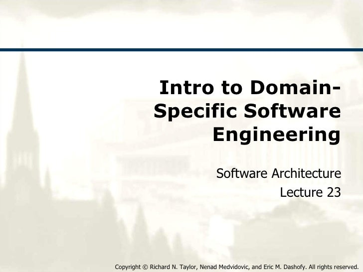 Intro to Domain-Specific Software Engineering Software Architecture Lecture 23