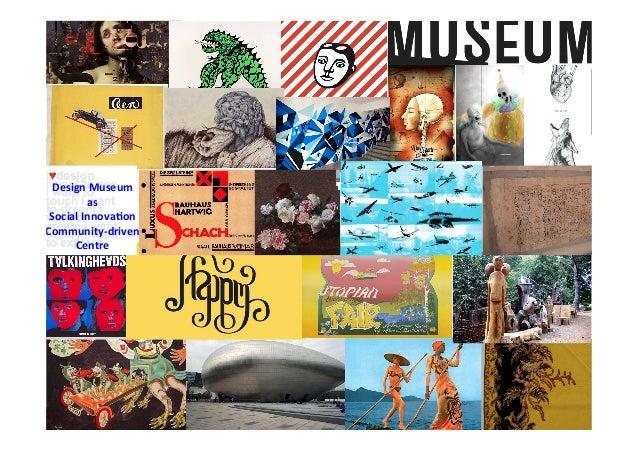 Design  Museum     as     Social  Innova2on     Community-‐driven     Centre