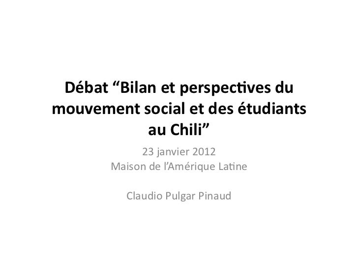 """Débat""""Bilanetperspec1vesdumouvementsocialetdesétudiants            auChili""""            23janvier2012       ..."""