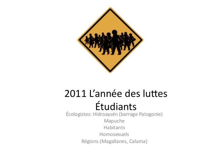 2011L'annéedesluEes       ÉtudiantsÉcologistes:Hidroaysén(barragePatogonie)                  Mapuche           ...