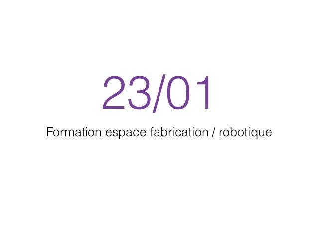 23/01 Formation espace fabrication / robotique