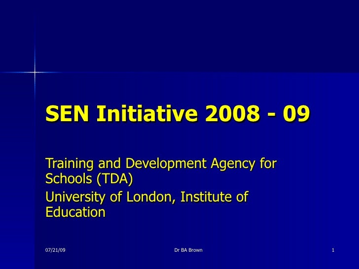 SEN Initiative 2008 - 09 Training and Development Agency for Schools (TDA) University of London, Institute of Education