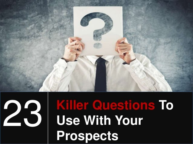 23 Killer Questions To Use With Your Prospects