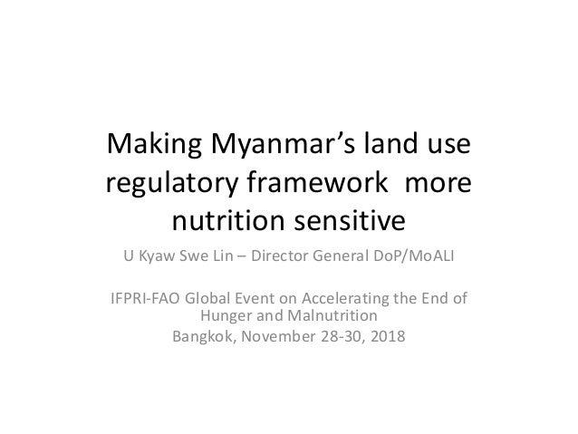 Making Myanmar's land use regulatory framework more nutrition sensitive U Kyaw Swe Lin – Director General DoP/MoALI IFPRI-...