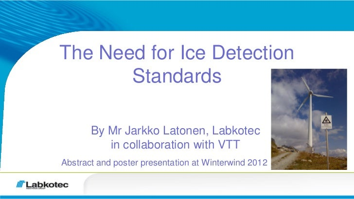 The Need for Ice Detection       Standards       By Mr Jarkko Latonen, Labkotec          in collaboration with VTTAbstract...