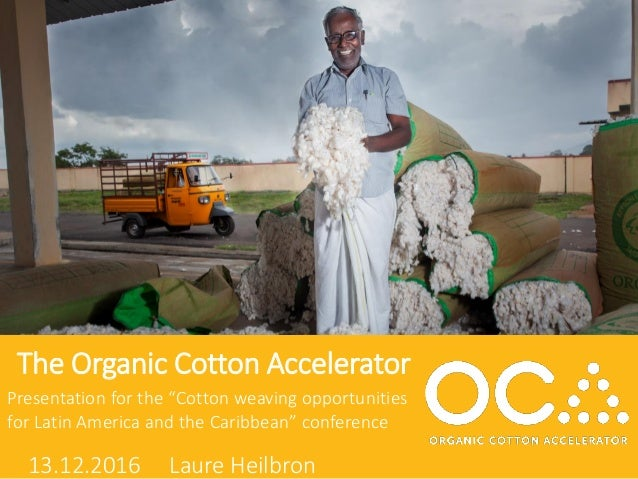 "©OCA | All rights reserved The Organic Cotton Accelerator 13.12.2016 Laure Heilbron Presentation for the ""Cotton weaving o..."