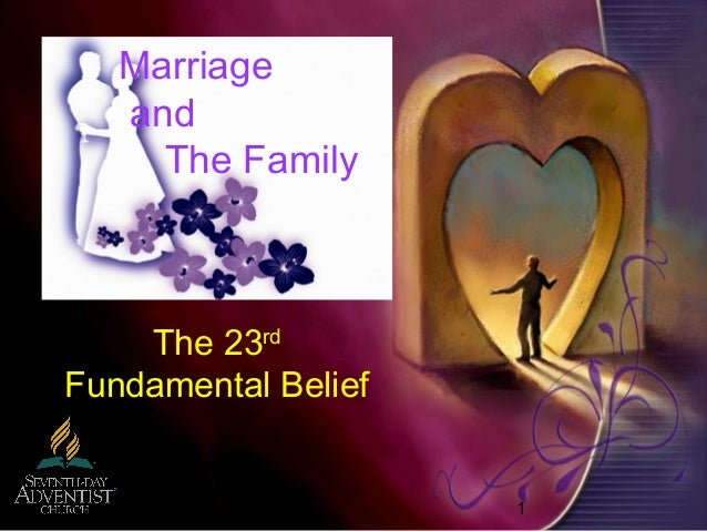 1 The 23rd Fundamental Belief Marriage and The Family